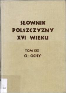 Słownik polszczyzny XVI wieku T. 19: O - Ochytrzyć