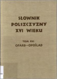 Słownik polszczyzny XVI wieku T. 21: Ofarbować - Opoślad
