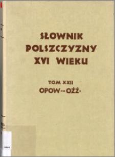 Słownik polszczyzny XVI wieku T. 22: Opoważyć się - Ożżony