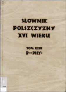 Słownik polszczyzny XVI wieku T. 23: P - Phy