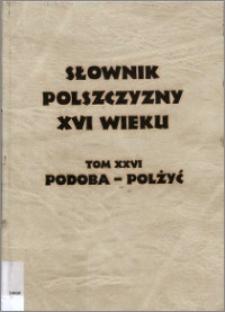 Słownik polszczyzny XVI wieku T. 26: Podoba - Polżyć