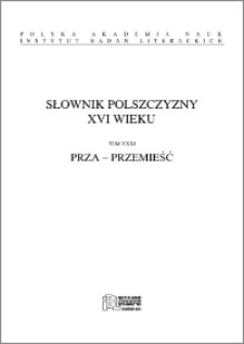 Słownik polszczyzny XVI wieku T. 31: Prza - Przemieść