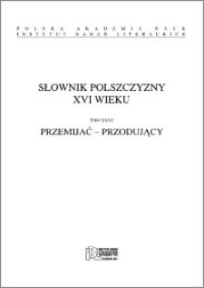 Słownik polszczyzny XVI wieku T. 32: Przemijać - Przodujący