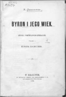 Byron i jego wiek : studya porównawczo-literackie. T. 1, Europa Zachodnia