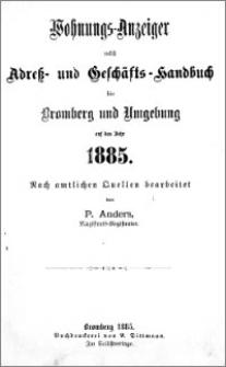 Wohnungs-Anzeiger nebst Adress- und Geschäfts-Handbuch für Bromberg und Umgebung : auf das Jahr 1885
