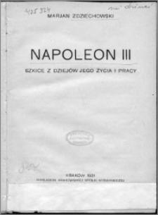 Napoleon III : szkice z dziejów jego życia i pracy