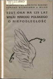 Rzut oka na sto dwadzieścia pięć lat walki narodu polskiego o niepodległość