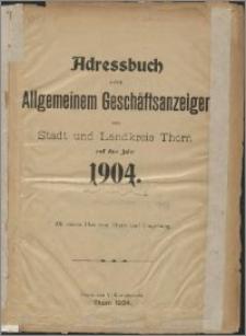 Adressbuch nebst Allgemeinem Geschäftsanzeiger von Stadt und Landkreis Thorn auf das Jahr 1904 : mit einem Plan von Thorn und Umgebung