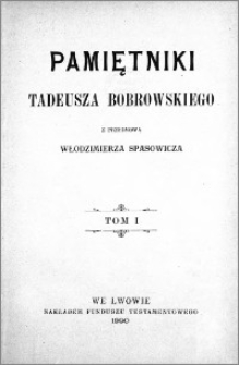 Pamiętniki Tadeusza Bobrowskiego. T. 1