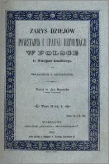 Zarys dziejów Powstania i upadku reformacji w Polsce. T. 2 cz. 1