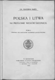 Polska i Litwa na przełomie wieków średnich T. 1, Ostatnie dwunastolecie Kazimierza Jagiellończyka