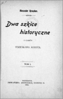 Dwa szkice historyczne z czasów Stanisława Augusta. T. 1