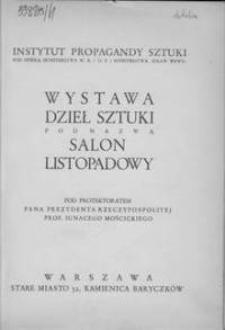Wystawa Dzieł Sztuki pod nazwą Salon Listopadowy : Instytut Propagandy Sztuki, Warszawa, [1930]