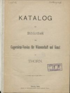 Katalog der Bibliothek des Coppernicus-Vereins für Wissenschaft und Kunst zu Thorn