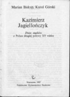 Kazimierz Jagiellończyk : zbiór studiów o Polsce drugiej połowy XV wieku