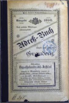 Adress-Buch der Stadt und Festung Graudenz : Nach amtlichen Mitteilungen zusammengestellt [1896]
