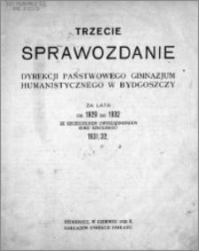 Trzecie sprawozdanie Dyrekcji Państwowego Gimnazjum Humanistycznego w Bydgoszczy za lata od 1929 do 1932 ze szczególnym uwzględnieniem roku szkolnego 1931/32