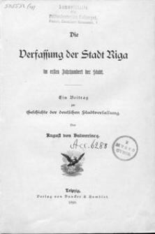 Die Verfassung der Stadt Riga im ersten Jahrhundert der Stadt : ein Beitrag zur Geschichte der deutschen Stadtverfassung