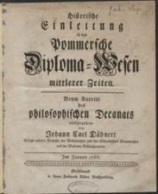 Historische Einleitung in das Pommersche Diploma-Wesen mittlerer Zeiten : beym Antritt des philosophischen Decanats