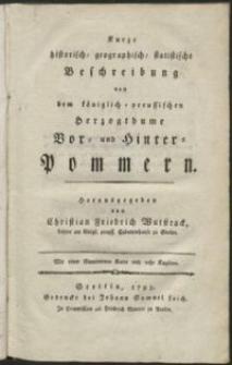 Kurze historich-geographisch-statistiche Beschreibung von dem königlich-preussischen Herzogthume Vor- und Hinter- Pommern. Abschnitt 1-2