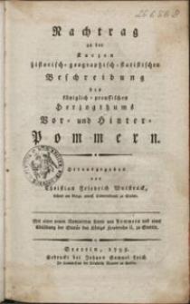 Nachtrag zu der kurzen historich-geographisch-statistichen Beschreibung des königlich-preussischen Herzogthums Vor- und Hinter- Pommern