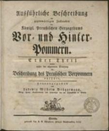 Ausfürliche Beschreibung des gegenwärtigen Zustandes des Königl. Preuszischen Herzogthums Vor- und Hinter-Pommern. Theil 1