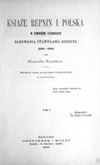 Książę Repnin i Polska w pierwszem czteroleciu panowania Stanisława Augusta (1764-1768). T. 1