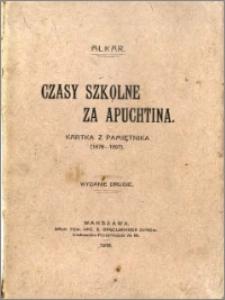 Czasy szkolne za Apuchtina : kartka z pamiętnika : (1879-1897)