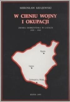 W cieniu wojny i okupacji : Ziemia Dobrzyńska w latach 1939-1945