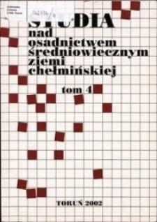 Studia nad Osadnictwem Średniowiecznym Ziemi Chełmińskiej. T. 4 (2002)