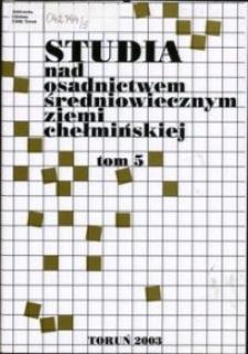 Studia nad Osadnictwem Średniowiecznym Ziemi Chełmińskiej. T. 5 (2003)