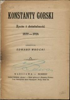Konstanty Górski : życie i działalność : 1859-1924