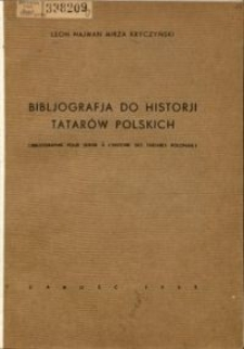 Bibljografja do historji Tatarów polskich = Bibliographie pour servir a l'histoire des Tatares polonais