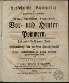 Ausfürliche Beschreibung des gegenwärtigen Zustandes des Königl. Preuszischen Herzogthums Vor- und Hinter-Pommern. Theil 2, B. 2