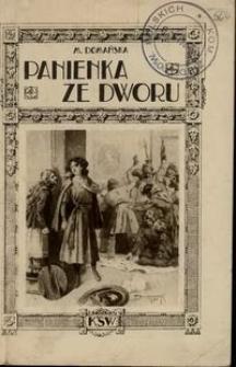 """Panienka ze dworu : nowela z cyklu """"Krwawe Świty"""" : na tle zdarzenia prawdziwego z czasów walk pierwszych formacji polskich generała Dowbor Musnickiego"""
