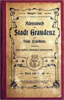 Adress-Buch der Stadt Graudenz und Feste Courbiere : Nach amtlichen Mitteilungen zusammengestellt : Mitt einem Plan der Stadt Graudenz [1903]
