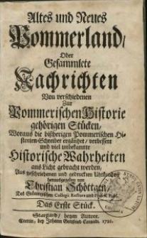 Altes und neues Pommerland oder gesammlete Nachrichten von verschiedenen zur Pommerischen Historie gehörigen Stücken...