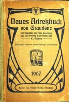 Neues Adressbuch von Graudenz mit Einschluss der Feste Courbiere und der Vororte Kunterstein und Kl.=Tarpen : Nach amtlichen Quellen und privaten Mitteilungen zusammengestellt : 1907