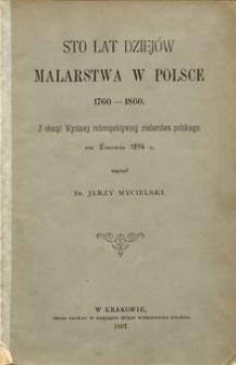 Sto lat dziejów malarstwa w Polsce 1760-1860 : z okazyi wystawy retrospektywnej malarstwa polskiego we Lwowie