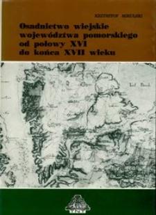 Osadnictwo wiejskie województwa pomorskiego od połowy XVI do końca XVII wieku