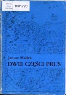 Dwie części Prus : studia z dziejów Prus Książęcych i Prus Królewskich w XVI i XVII wieku