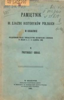 Pamiętnik III Zjazdu Historyków Polskich w Krakowie : urządzonego przez Towarzystwo Historyczne Lwowskie w dniach 4. 5 i 6 czerwca 1900. 2, Protokoły obrad