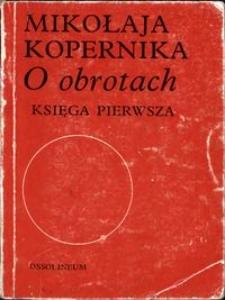 """Mikołaja Kopernika """"O obrotach"""" : księga pierwsza"""