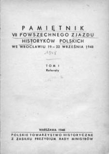 Pamiętnik VII Powszechnego Zjazdu Historyków Polskich we Wrocławiu, 19-22 września 1948 T. 1, Referaty.