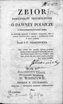 Zbiór pamiętników historycznych o dawnéy Polszcze z rękopismów, tudzież dzieł w różnych językach o Polszcze wydanych oraz z listami oryginalnemi królów i znakomitych ludzi w kraju naszym. T. 4