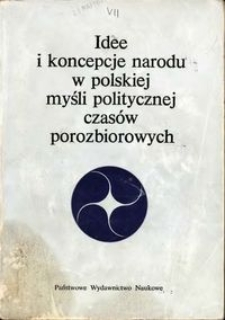 Idee i koncepcje narodu w polskiej myśli politycznej czasów porozbiorowych