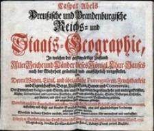 Preußische und Brandenburgische Reichs- und Staats- Geographie : in welcher der gegenwärtige Zustand aller Reiche und Länder dieses Königl. Chur-Hauses...