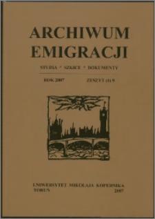 Archiwum Emigracji : studia, szkice, dokumenty Z. 9 (2007)