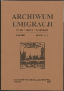 Archiwum Emigracji : studia, szkice, dokumenty Z. 10 (2009)