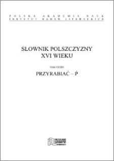 Słownik polszczyzny XVI wieku T. 34: Przyrabiać - Ṕ